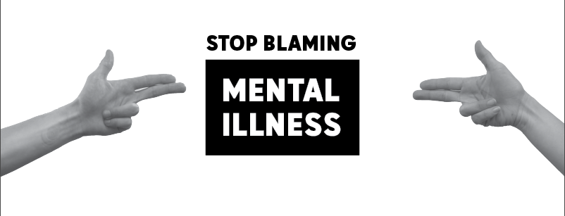 Visual+Headline+%22STOP+BLAMING+MENTAL+ILLNESS%22