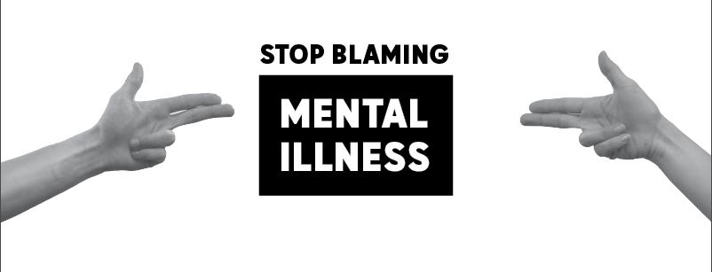 "Visual Headline ""STOP BLAMING MENTAL ILLNESS"""
